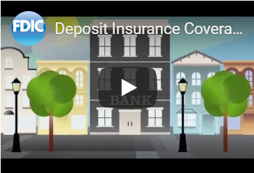 "Image from the FDIC website used as a ""click on"" image here.  If you click the image you will be directed to the FDIC Youtube website to hear and view the video from FDIC regarding Deposit Insurance Coverage."